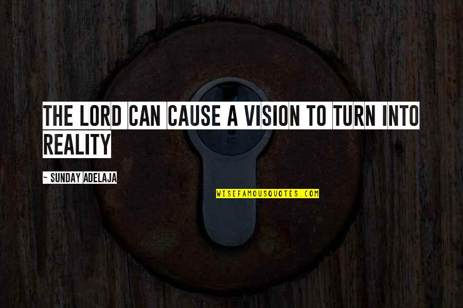 Vision Into Reality Quotes By Sunday Adelaja: The Lord can cause a vision to turn