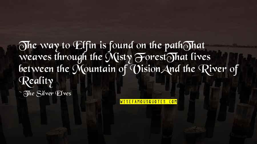 Vision Into Reality Quotes By The Silver Elves: The way to Elfin is found on the