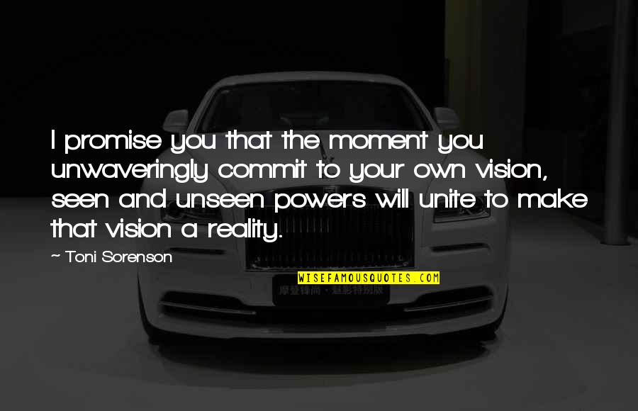Vision Into Reality Quotes By Toni Sorenson: I promise you that the moment you unwaveringly