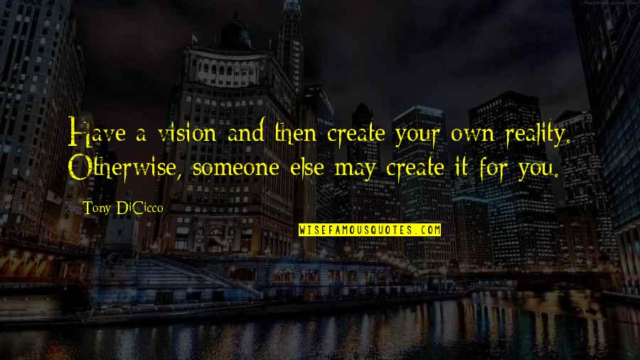 Vision Into Reality Quotes By Tony DiCicco: Have a vision and then create your own