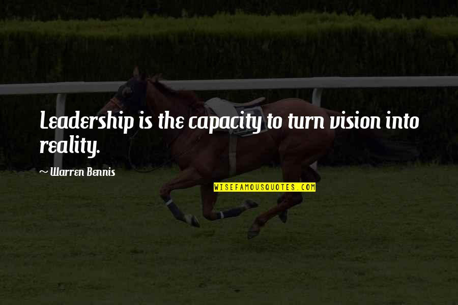 Vision Into Reality Quotes By Warren Bennis: Leadership is the capacity to turn vision into
