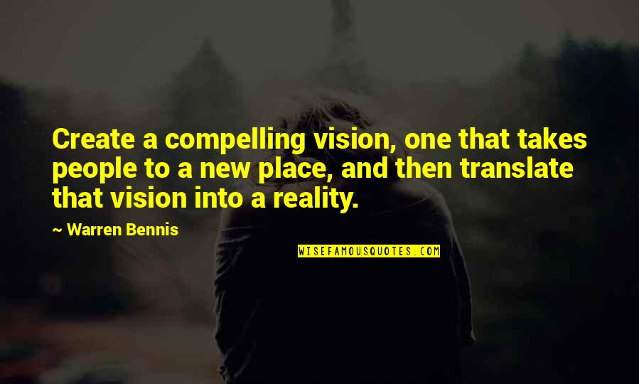 Vision Into Reality Quotes By Warren Bennis: Create a compelling vision, one that takes people