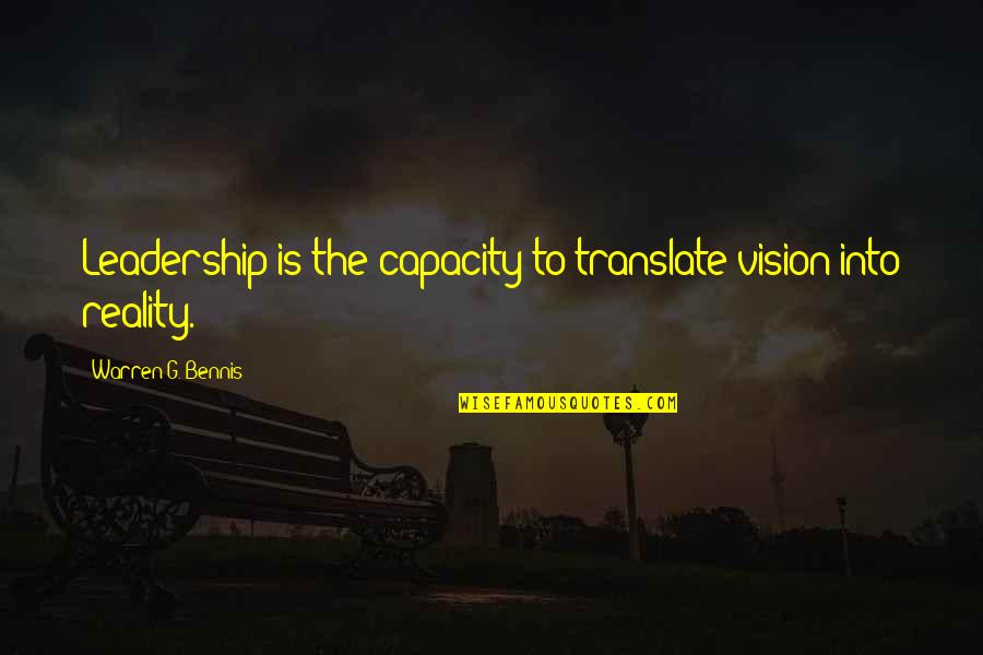 Vision Into Reality Quotes By Warren G. Bennis: Leadership is the capacity to translate vision into