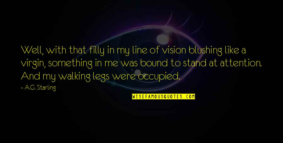 Vision Of Love Quotes By A.G. Starling: Well, with that filly in my line of