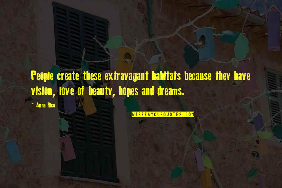 Vision Of Love Quotes By Anne Rice: People create these extravagant habitats because they have