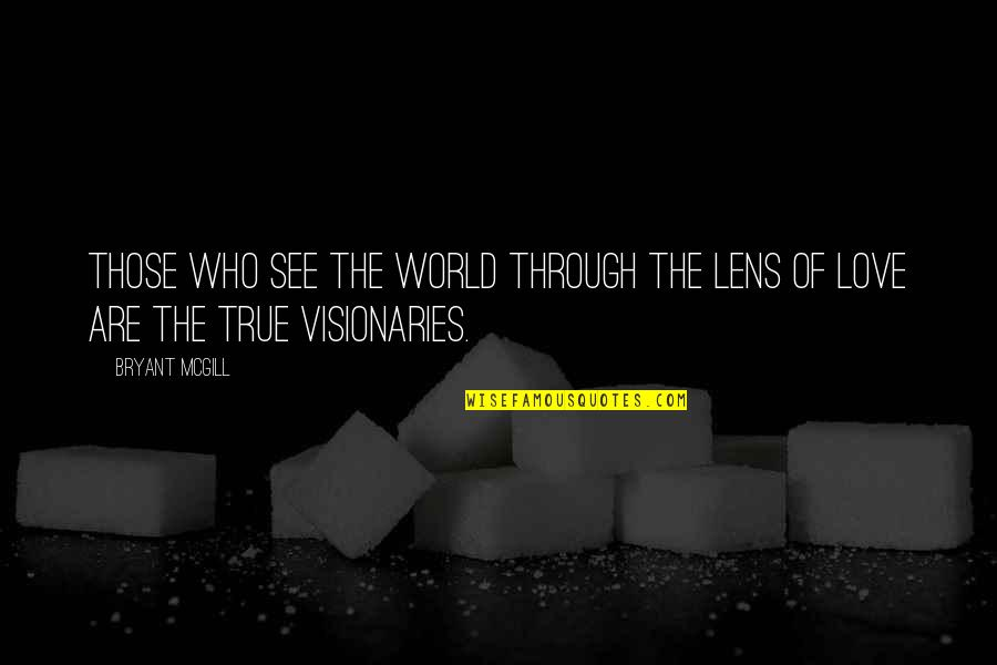 Vision Of Love Quotes By Bryant McGill: Those who see the world through the lens