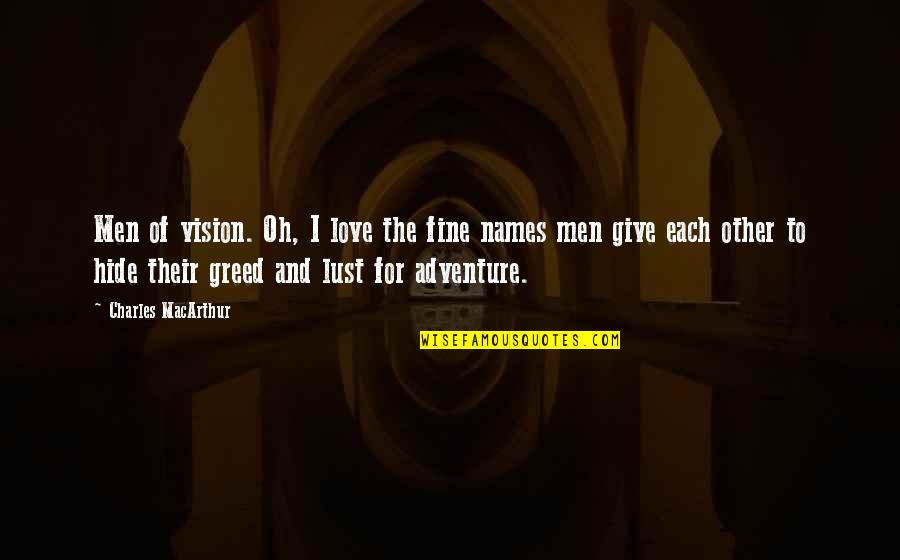 Vision Of Love Quotes By Charles MacArthur: Men of vision. Oh, I love the fine
