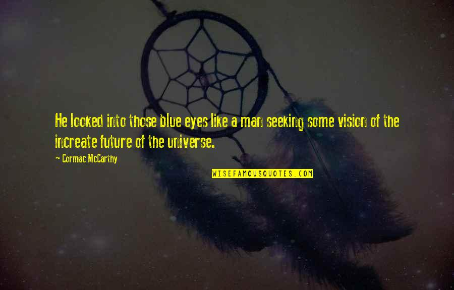 Vision Of Love Quotes By Cormac McCarthy: He looked into those blue eyes like a