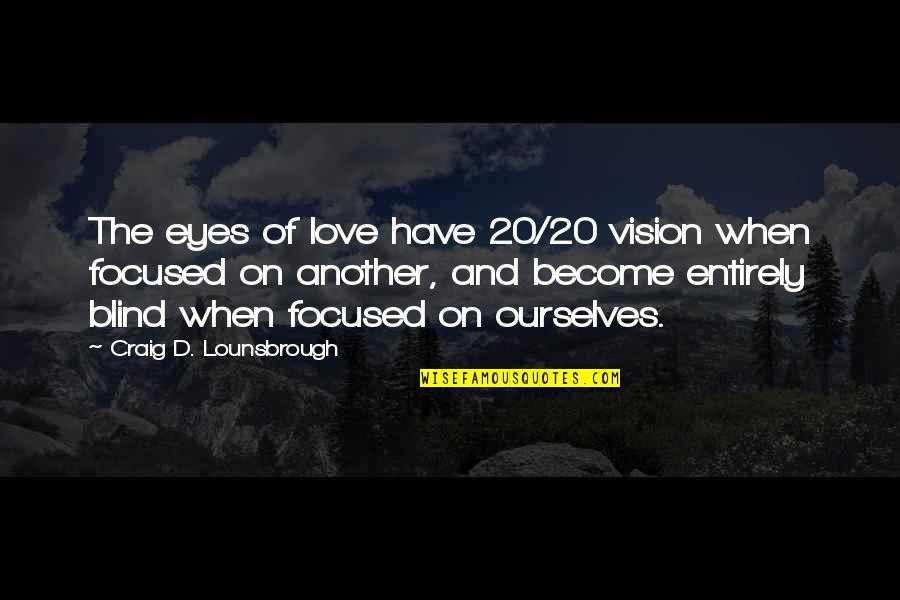 Vision Of Love Quotes By Craig D. Lounsbrough: The eyes of love have 20/20 vision when