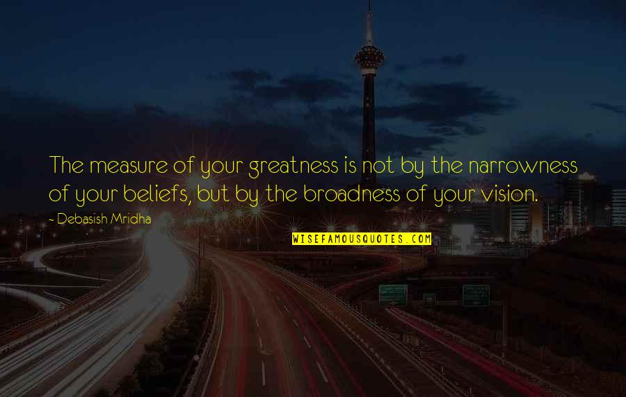 Vision Of Love Quotes By Debasish Mridha: The measure of your greatness is not by