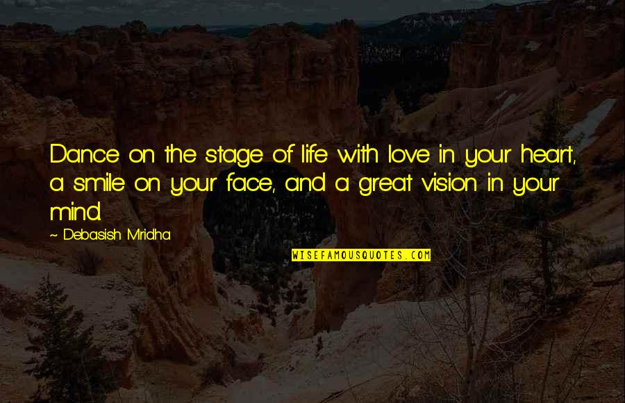 Vision Of Love Quotes By Debasish Mridha: Dance on the stage of life with love