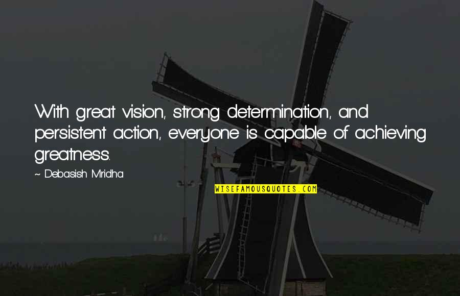 Vision Of Love Quotes By Debasish Mridha: With great vision, strong determination, and persistent action,