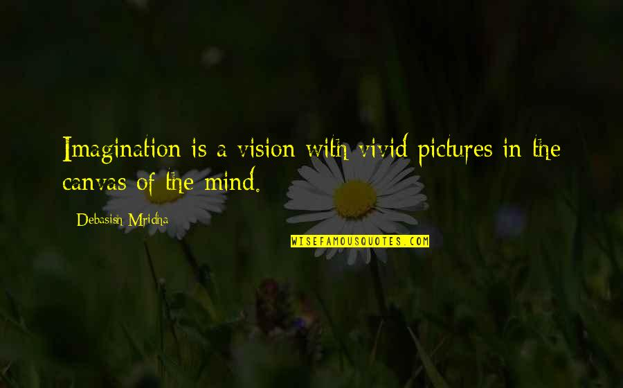Vision Of Love Quotes By Debasish Mridha: Imagination is a vision with vivid pictures in