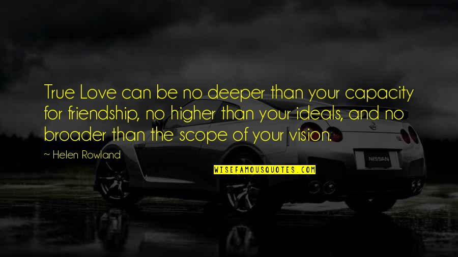 Vision Of Love Quotes By Helen Rowland: True Love can be no deeper than your