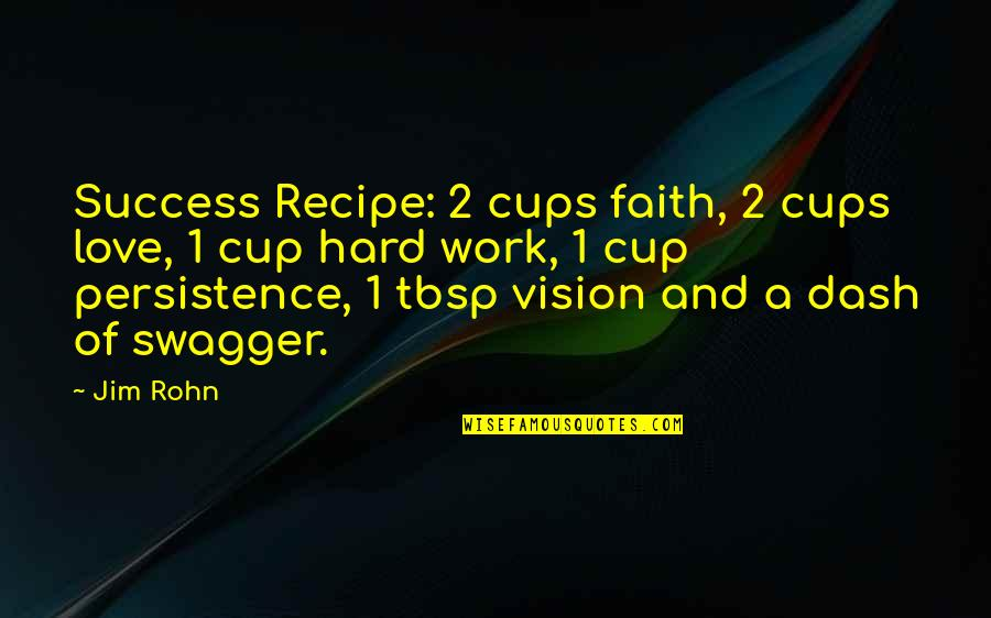 Vision Of Love Quotes By Jim Rohn: Success Recipe: 2 cups faith, 2 cups love,