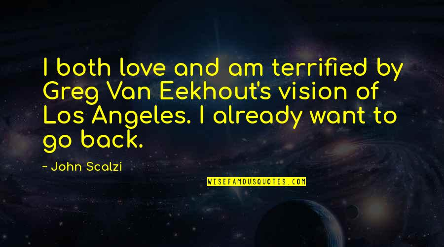 Vision Of Love Quotes By John Scalzi: I both love and am terrified by Greg