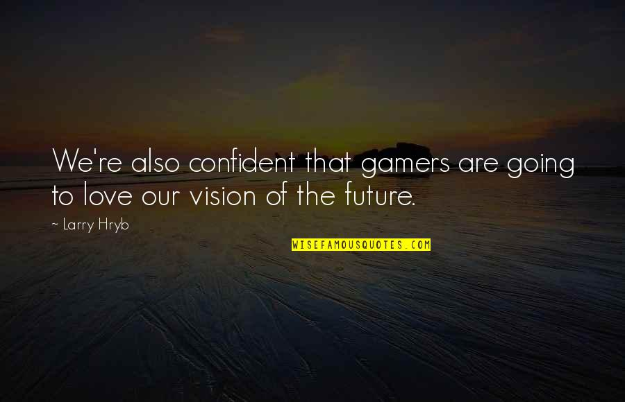 Vision Of Love Quotes By Larry Hryb: We're also confident that gamers are going to