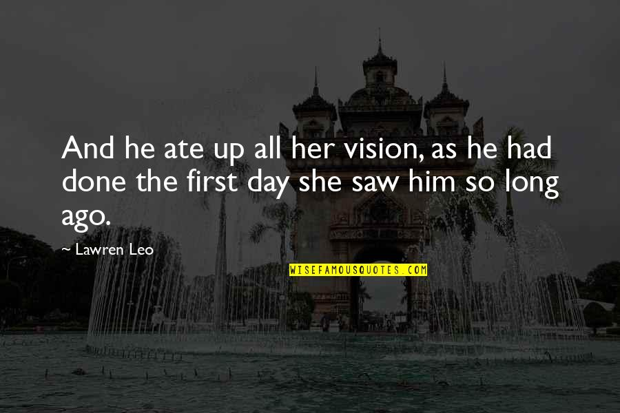 Vision Of Love Quotes By Lawren Leo: And he ate up all her vision, as