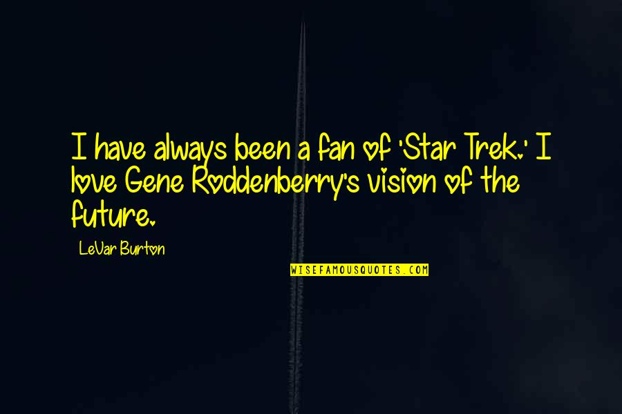 Vision Of Love Quotes By LeVar Burton: I have always been a fan of 'Star
