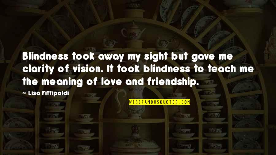 Vision Of Love Quotes By Lisa Fittipaldi: Blindness took away my sight but gave me
