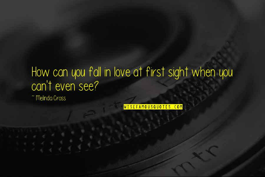Vision Of Love Quotes By Melinda Cross: How can you fall in love at first