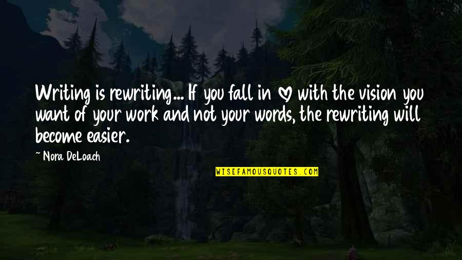 Vision Of Love Quotes By Nora DeLoach: Writing is rewriting... If you fall in love