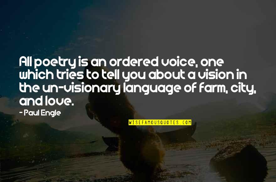 Vision Of Love Quotes By Paul Engle: All poetry is an ordered voice, one which