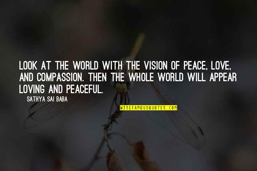Vision Of Love Quotes By Sathya Sai Baba: Look at the world with the vision of