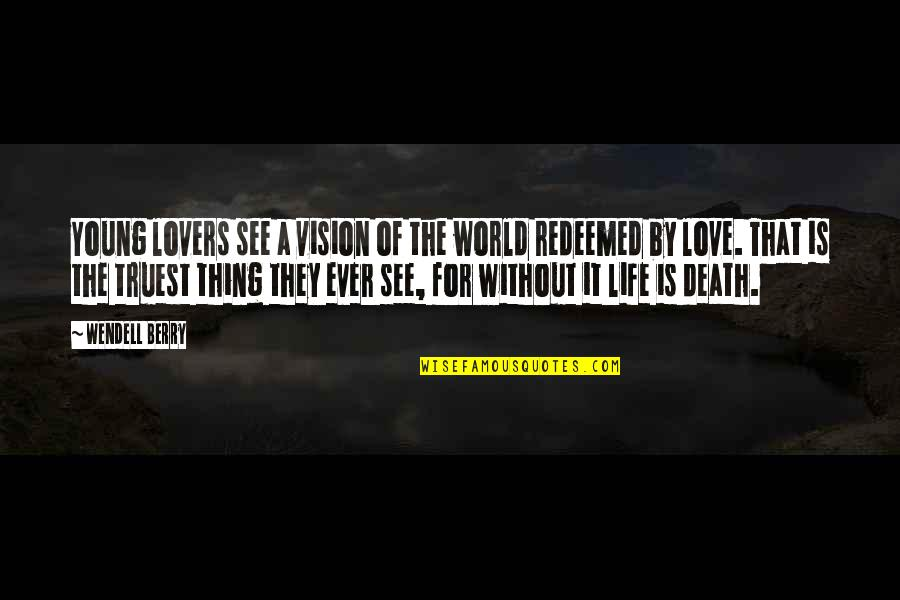 Vision Of Love Quotes By Wendell Berry: Young lovers see a vision of the world