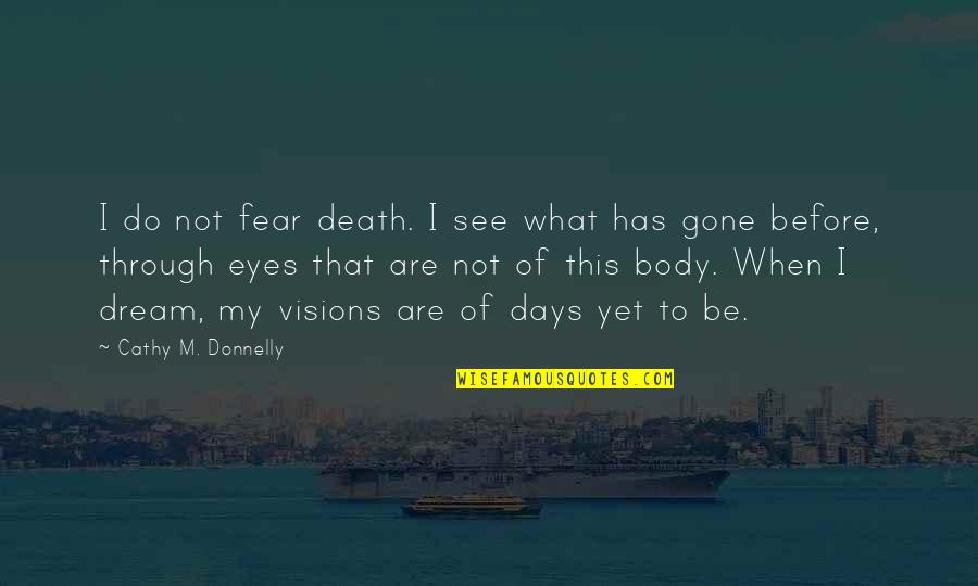 Visions In Death Quotes By Cathy M. Donnelly: I do not fear death. I see what