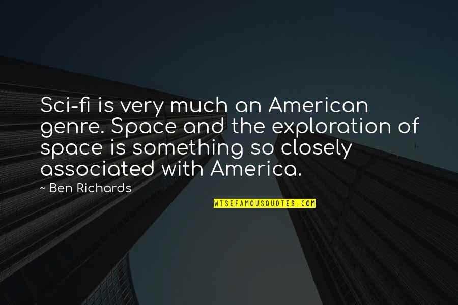Visit To Historical Place Quotes By Ben Richards: Sci-fi is very much an American genre. Space