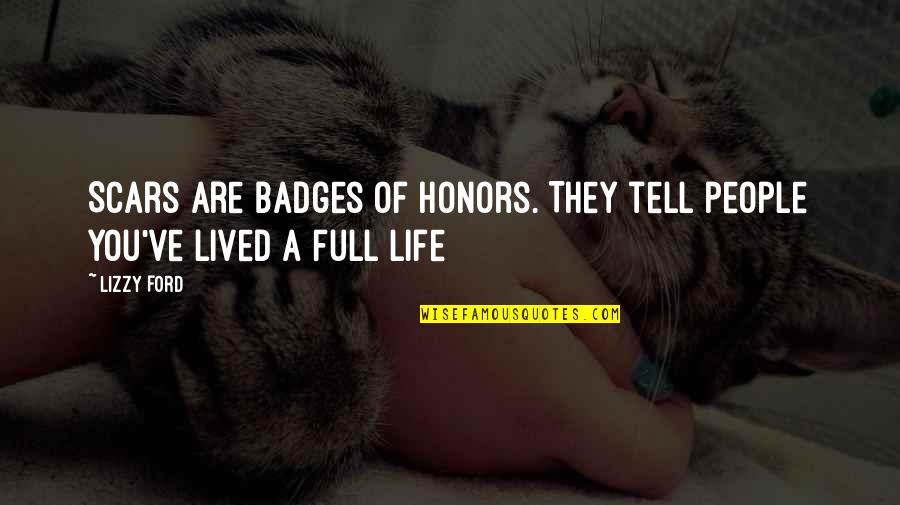 Visit To Historical Place Quotes By Lizzy Ford: Scars are badges of honors. They tell people