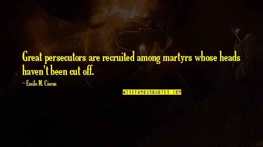 Visiting Home Country Quotes By Emile M. Cioran: Great persecutors are recruited among martyrs whose heads
