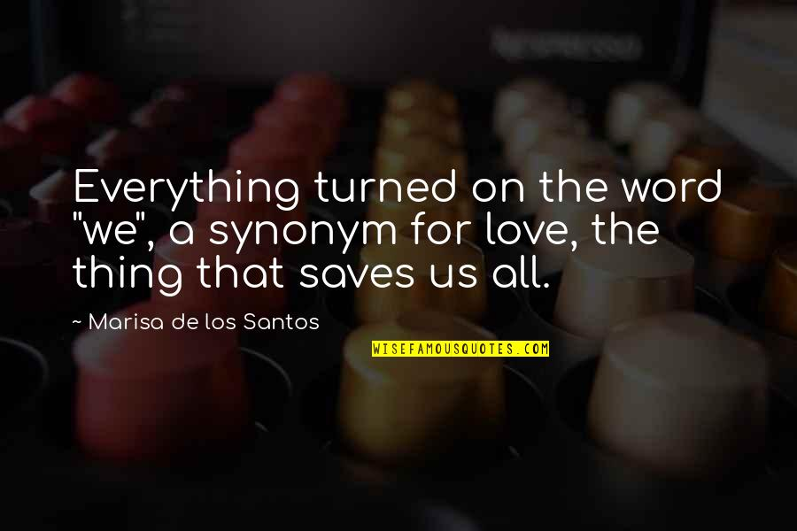 "Visiting Home Country Quotes By Marisa De Los Santos: Everything turned on the word ""we"", a synonym"