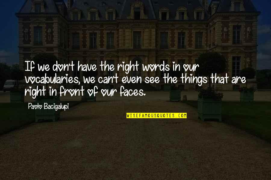 Visiting Home Country Quotes By Paolo Bacigalupi: If we don't have the right words in