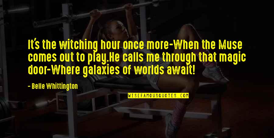 Visualization In Sports Quotes By Belle Whittington: It's the witching hour once more-When the Muse
