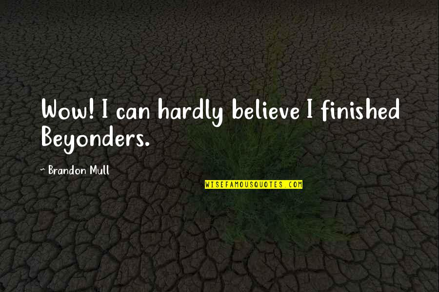 Visualization In Sports Quotes By Brandon Mull: Wow! I can hardly believe I finished Beyonders.