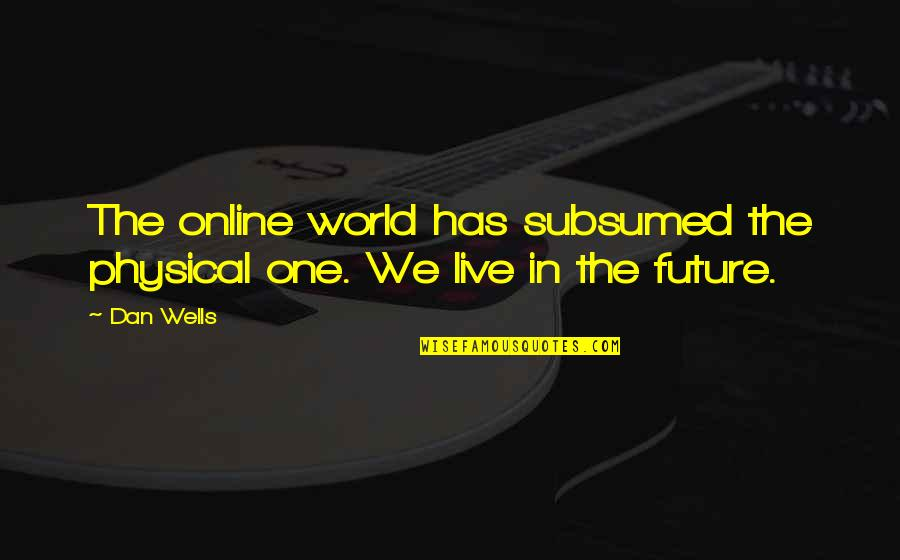 Visualization In Sports Quotes By Dan Wells: The online world has subsumed the physical one.