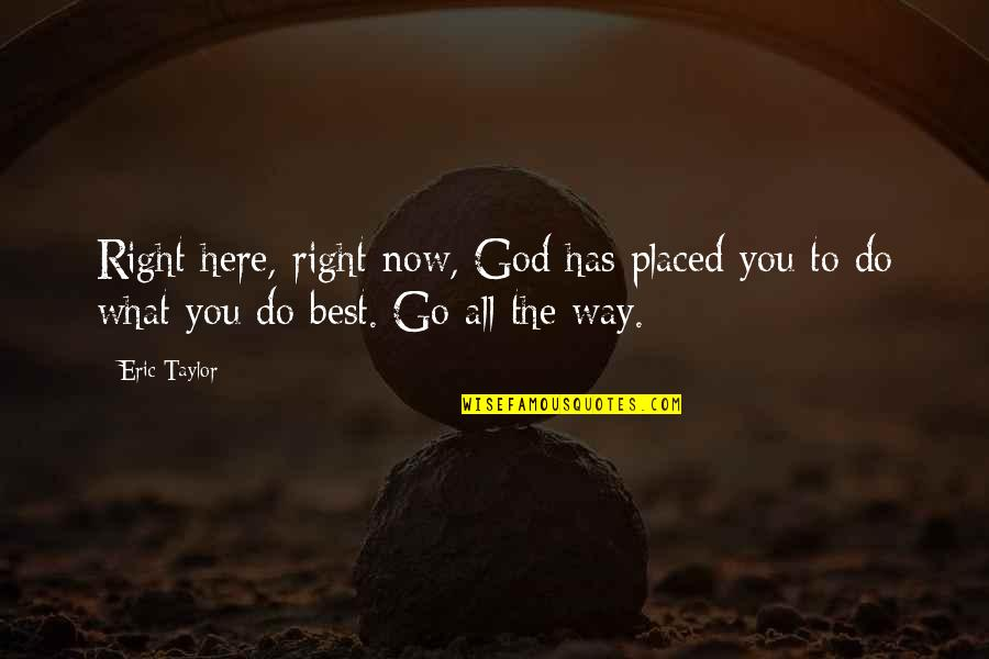 Visualization In Sports Quotes By Eric Taylor: Right here, right now, God has placed you