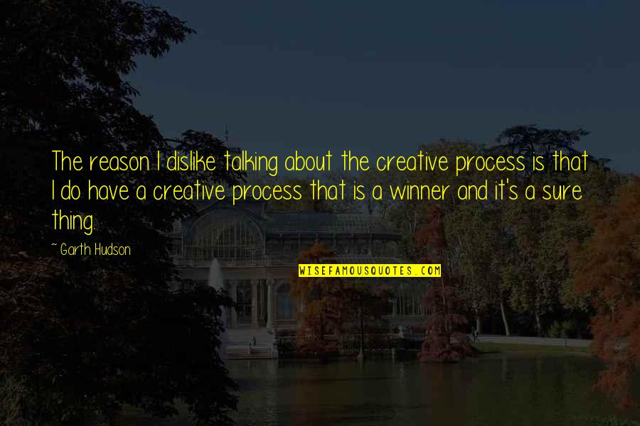 Visualization In Sports Quotes By Garth Hudson: The reason I dislike talking about the creative