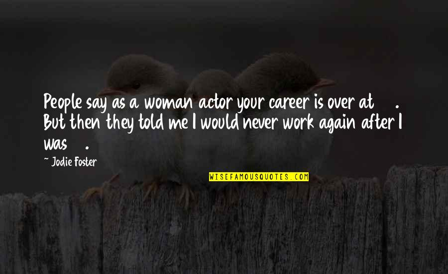 Visualization In Sports Quotes By Jodie Foster: People say as a woman actor your career