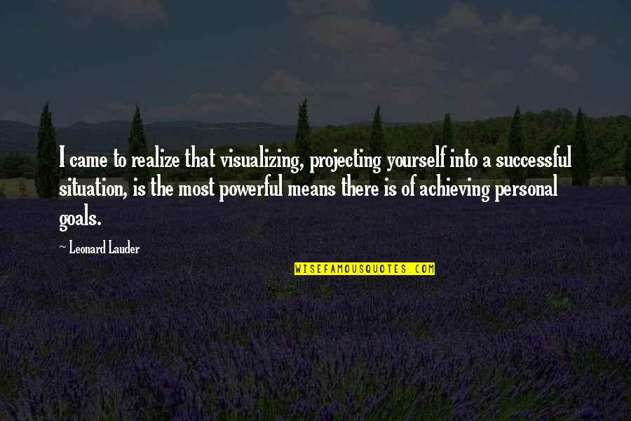 Visualizing Life Quotes By Leonard Lauder: I came to realize that visualizing, projecting yourself