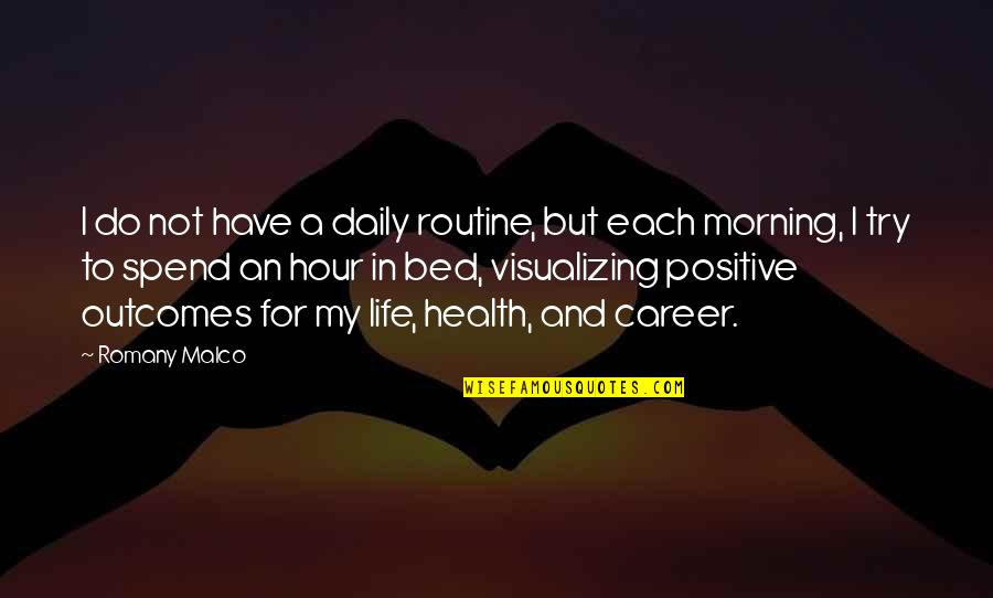 Visualizing Life Quotes By Romany Malco: I do not have a daily routine, but