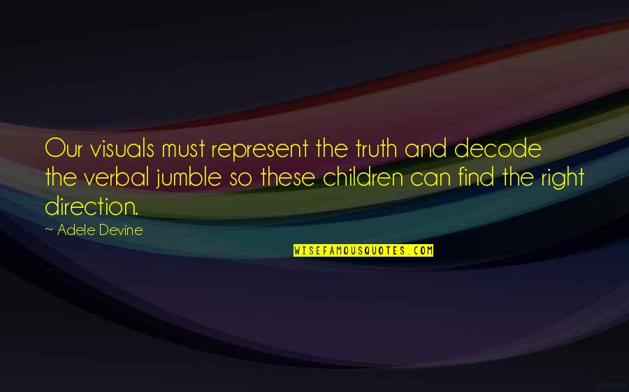 Visuals Quotes By Adele Devine: Our visuals must represent the truth and decode