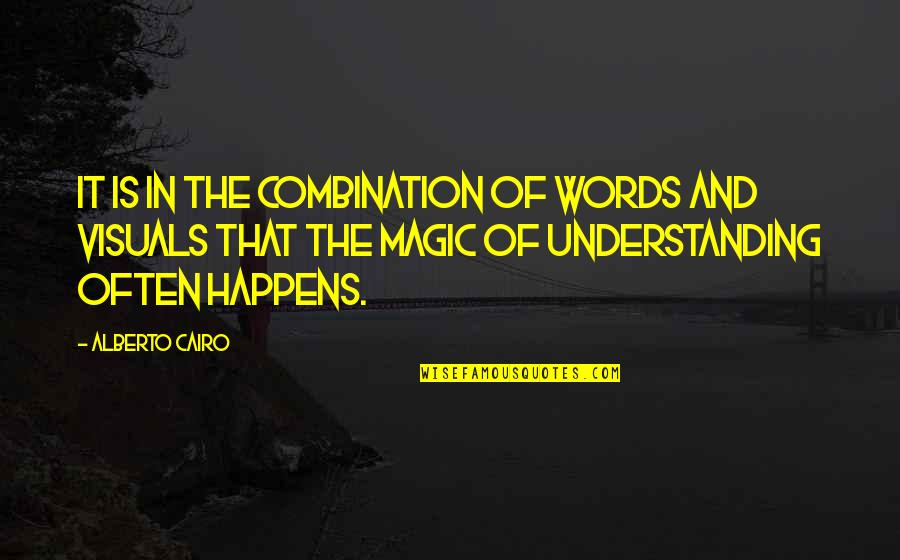 Visuals Quotes By Alberto Cairo: It is in the combination of words and