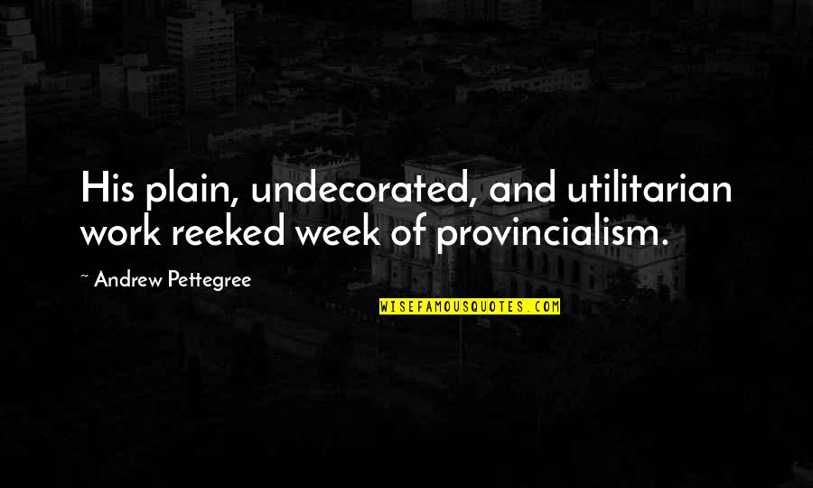 Visuals Quotes By Andrew Pettegree: His plain, undecorated, and utilitarian work reeked week