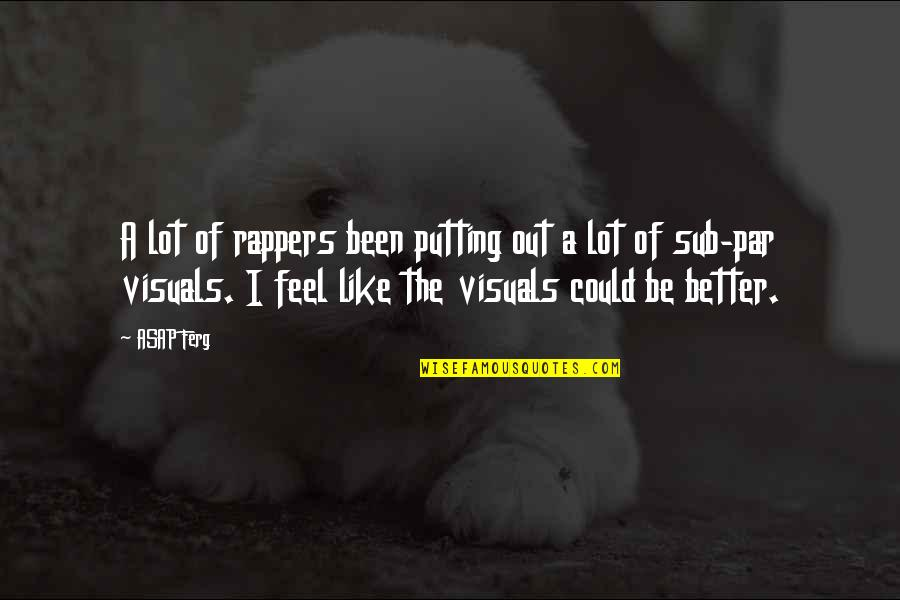 Visuals Quotes By ASAP Ferg: A lot of rappers been putting out a