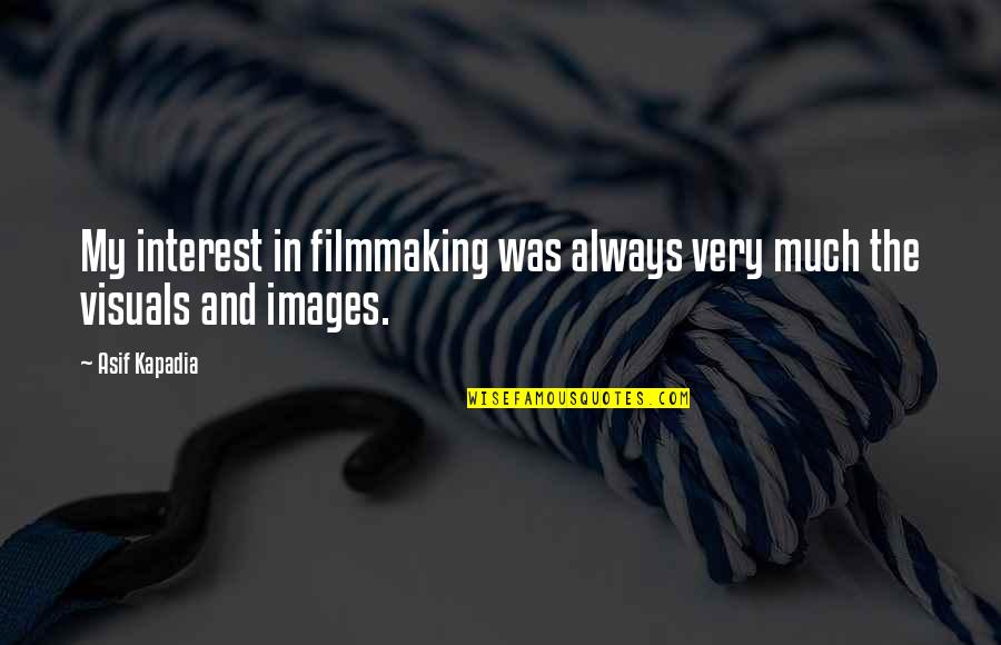 Visuals Quotes By Asif Kapadia: My interest in filmmaking was always very much