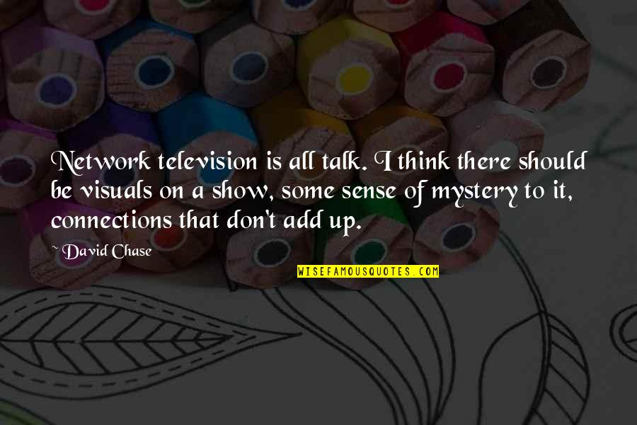 Visuals Quotes By David Chase: Network television is all talk. I think there