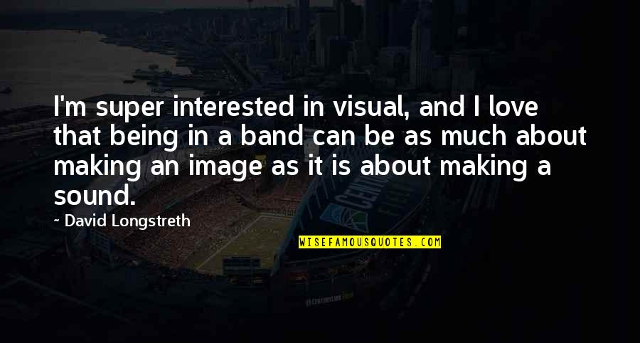 Visuals Quotes By David Longstreth: I'm super interested in visual, and I love